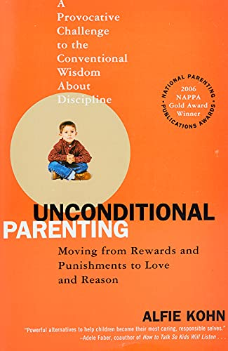 Unconditional Parenting: Moving from Rewards and Punishments to Love and...