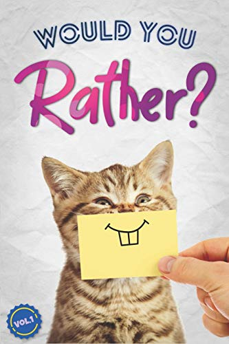 Would You Rather?: The Book Of Silly, Challenging, and Downright Hilarious...