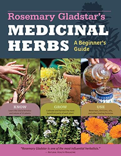 Rosemary Gladstar's Medicinal Herbs: A Beginner's Guide: 33 Healing Herbs...