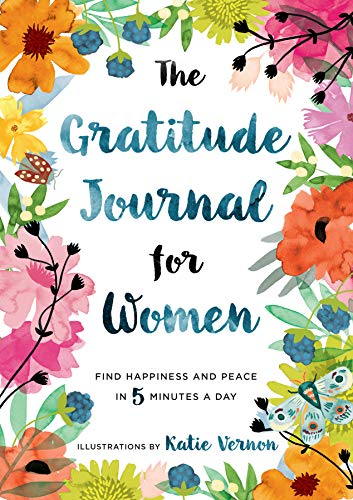 The Gratitude Journal for Women: Find Happiness and Peace in 5 Minutes a...