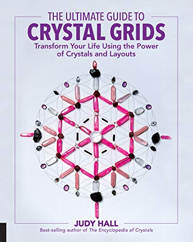 The Ultimate Guide to Crystal Grids: Transform Your Life Using the Power of...