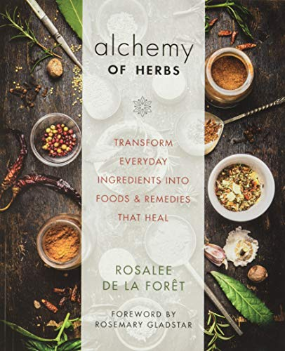 Alchemy of Herbs: Transform Everyday Ingredients into Foods and Remedies...