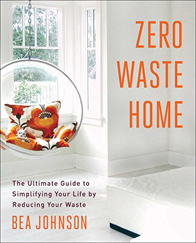Zero Waste Home: The Ultimate Guide to Simplifying Your Life by Reducing...