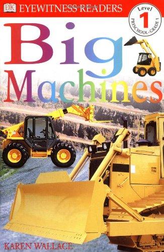 DK Readers: Big Machines (Level 1: Beginning to Read) (DK Readers Level 1)