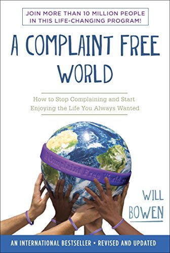 A Complaint Free World: How to Stop Complaining and Start Enjoying the Life...