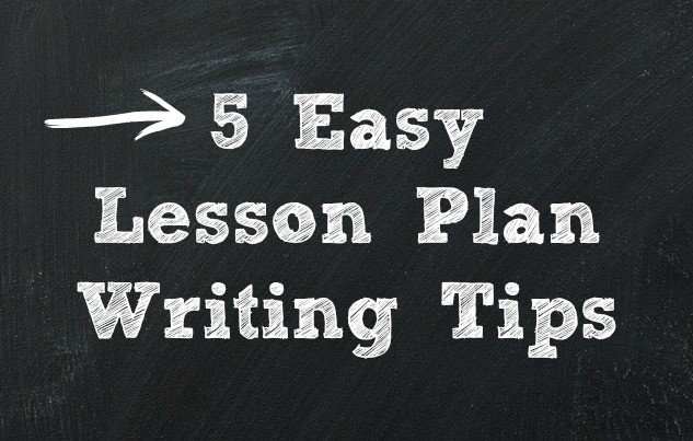 5 easy lesson plan writing tips