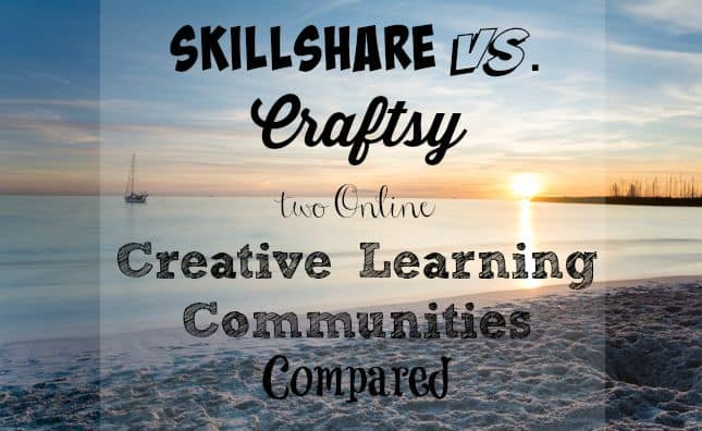 Skillshare vs Craftsy - two Online Creative Learning Communities Compared