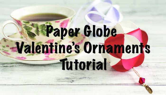 Paper Globe Valentine's Ornaments Tutorial
