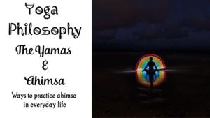 The Yoga Yamas - Yoga Philosophy and Ahimsa