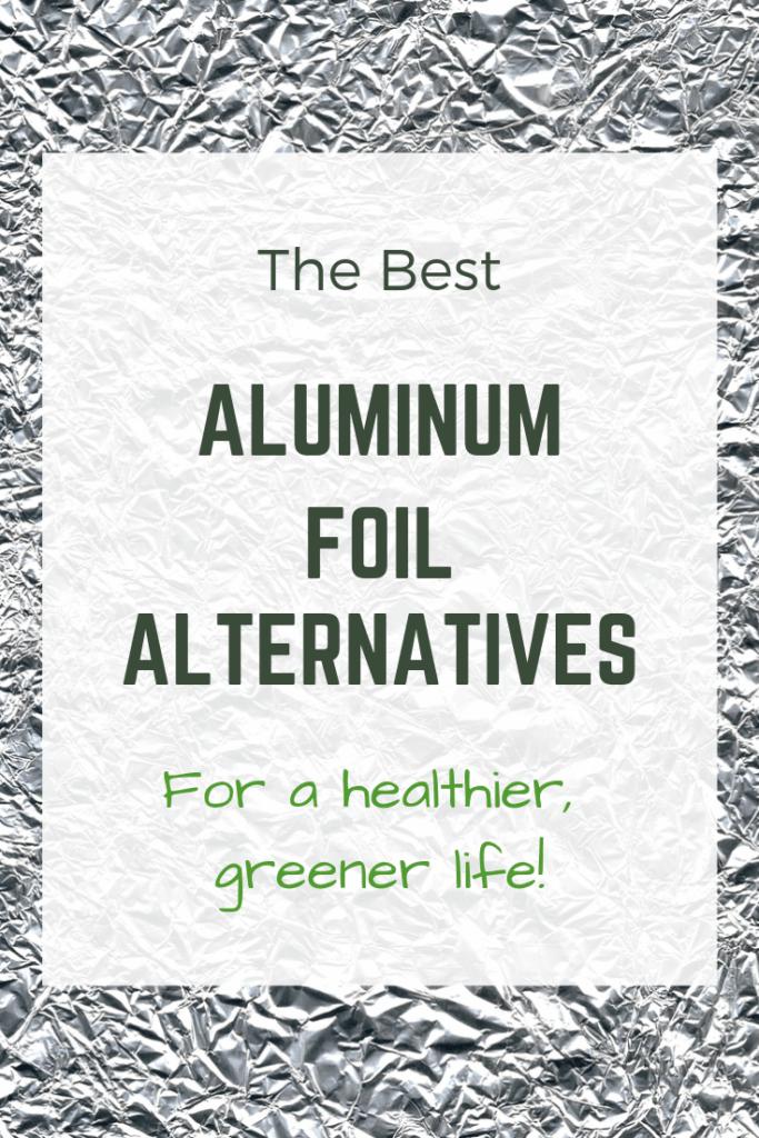 the best aluminum foil alternatives for a healthier, greener life