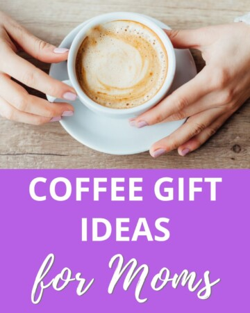 coffee gift ideas for moms