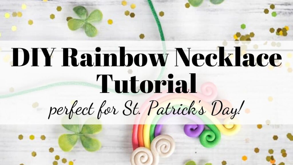 """text """"DIY rainbow necklace - perfect for St. Patrick's Day"""" over a rainbow necklace made with polymer clay"""