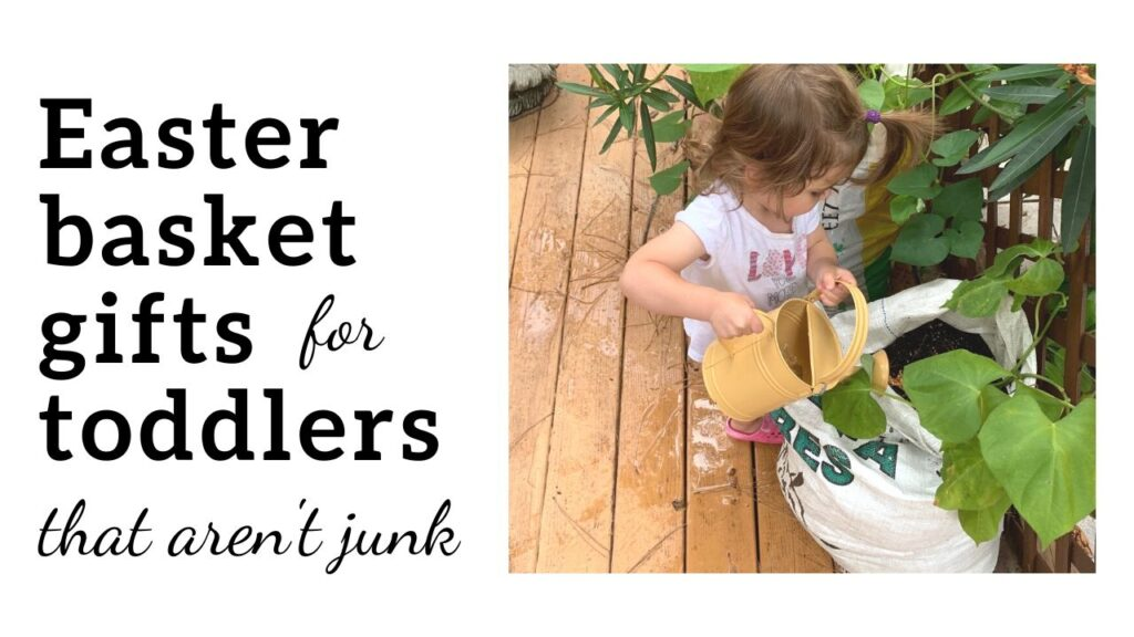 """Text """"Easter basket gifts for toddlers that aren't junk"""" with a picture of a toddler watering plants"""