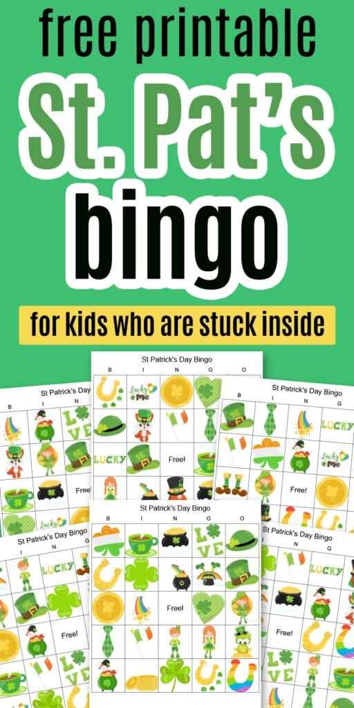 """text """"free printable St. Pat's bingo for kids who are stuck inside"""" with a preview of 6 printable St. Patrick's Day bingo boards for kids"""