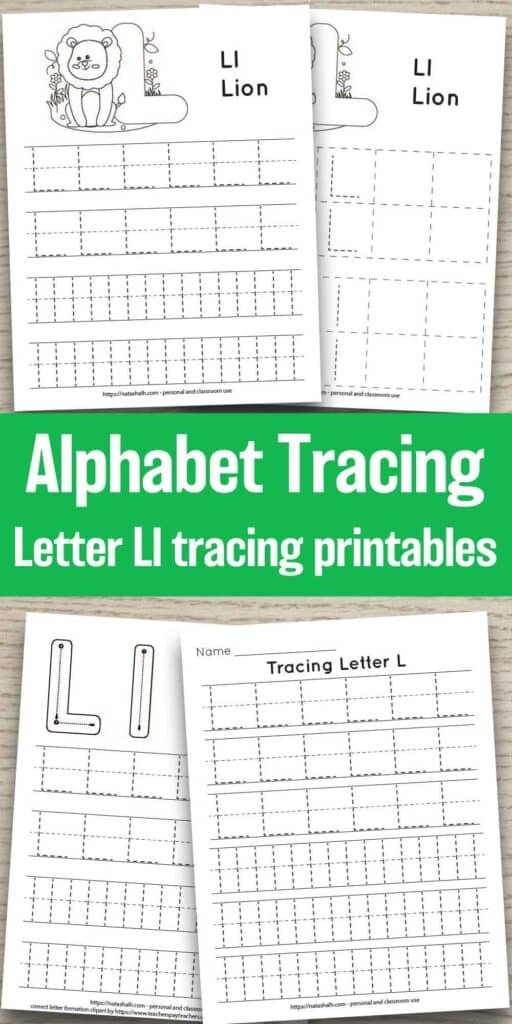 """Text """"alphabet tracing - Letter Ll tracing printables"""" on a green rectangle in the center of the image. It is surrounded by previews of four printable letter l tracing pages on a wood background. All feature uppercase and lowercase letter l's to trace in a dotted font. Two have a lion to color and one page has correct letter formation graphics for uppercase and lowercase l's. The last page is all lined tracing practice with no additional graphics."""