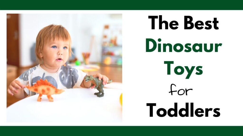 "Text ""The best dinosaur toys for toddlers"" with an image of a toddler sitting at a white table playing with two plastic toy dinosaurs"