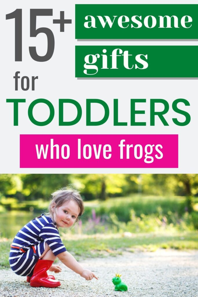 """text """"15+ awesome gifts for toddlers who love frogs."""" Below the text is a picture of a young girl in a blue and white dress with red rain boots looking at a frog prince toy on the ground."""