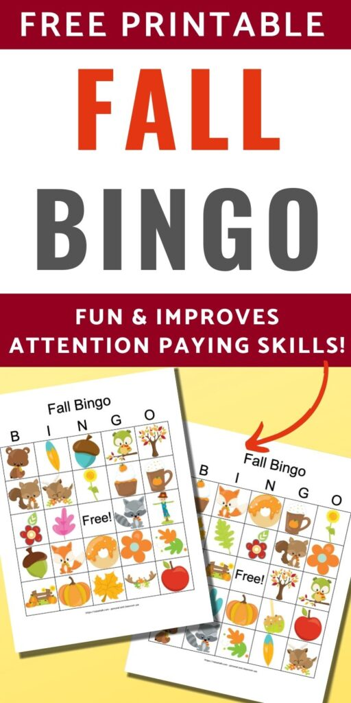 """text """"free printable fall bingo games - fun & improves attention paying skills"""" Text is above a yellow square with two fall bingo card printables. The bingo cards feature cartoon fall animals, leaves, acorns, and flowers"""