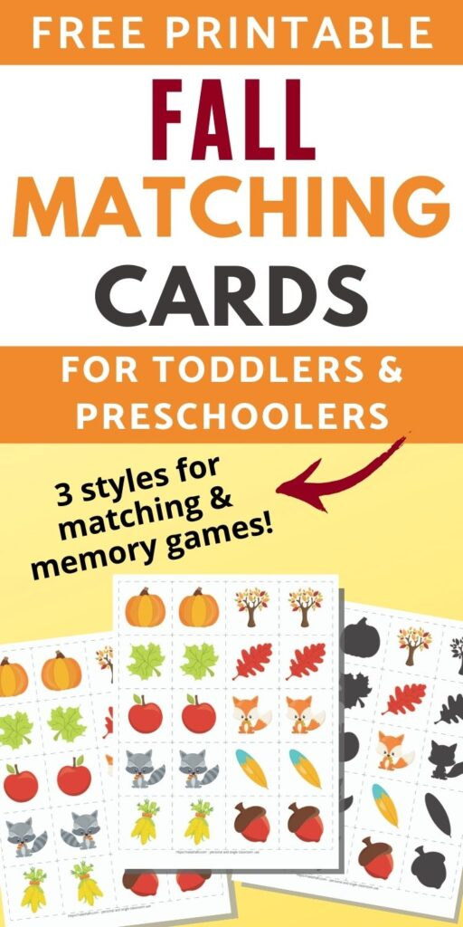 "Text ""free printable fall matching game for toddlers and preschoolers - 3 styles for matching and memory games!"" Below the text is a preview of three fall printable matching card games for toddlers and preschoolers. The games are on an orange background. All three feature 10 different cartoon fall related images like apples, pumpkins, and leaves. One page of cards has 10 sets of exact image match cards. Behind and to the left is a set of mirror image matching cards. To the right is a set of shadow matching cards."