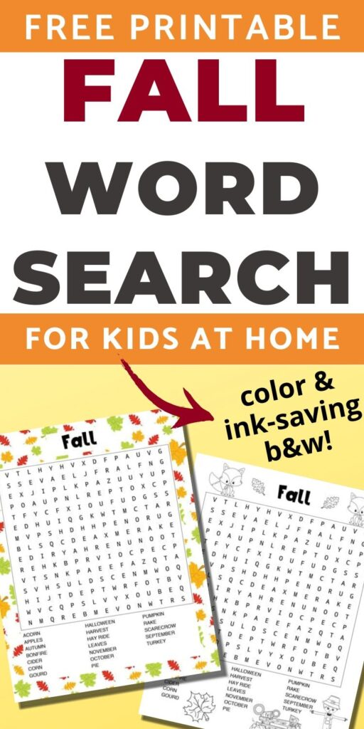 """Text """"free printable fall word search for kids at home - color and ink saving b&w"""" The text is over a yellow square featuring two printable word searches with fall words. One has a colorful leaf background and the other is black and white with a scarecrow to color."""
