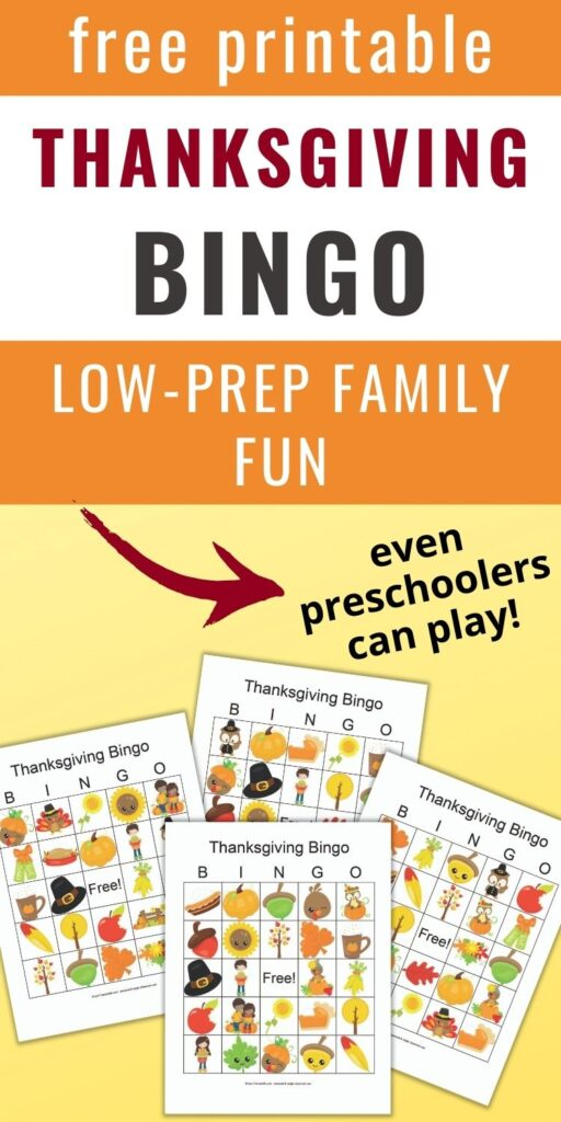 """text """"Free printable Thanksgiving bingo - low-prep family fun. Even preschoolers can play!"""" Below is an image of four printable Thanksgiving bingo cards with cartoon fall and Thanksgiving images"""