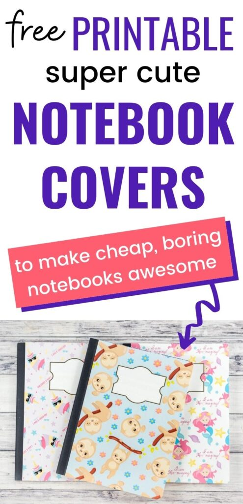 """text """"free printable super cute notebook covers to make cheap, boring notebooks awesome"""" with a purple arrow pointing at three composition notebooks with cute glued on covers. There is a unicorn notebook cover, a mermaid notebook cover, and a sloth notebook cover."""