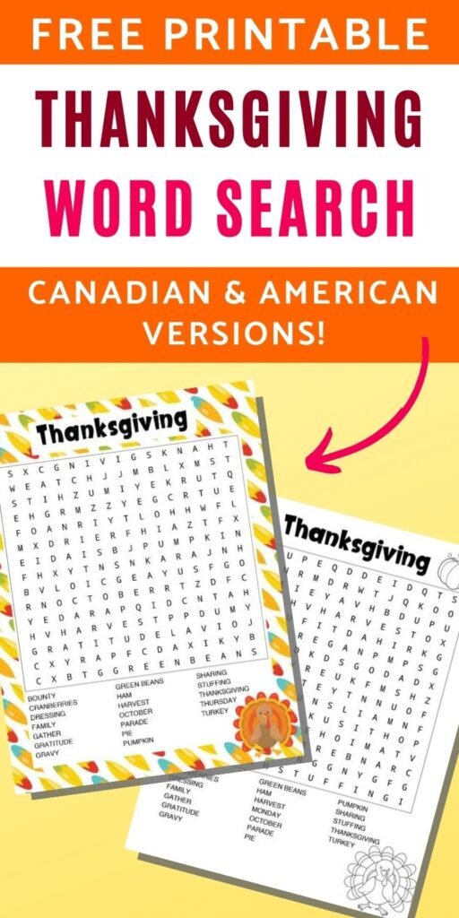 """Text """"free printable Thanksgiving word search - Canadian and American versions!"""" Below the text are two printable Thanksgiving word searches on a light yellow colored background. One has a colorful feather border and has US Thanksgiving words to find. The other is in black and white with a turkey to color and has Canadian Thanksgiving words"""