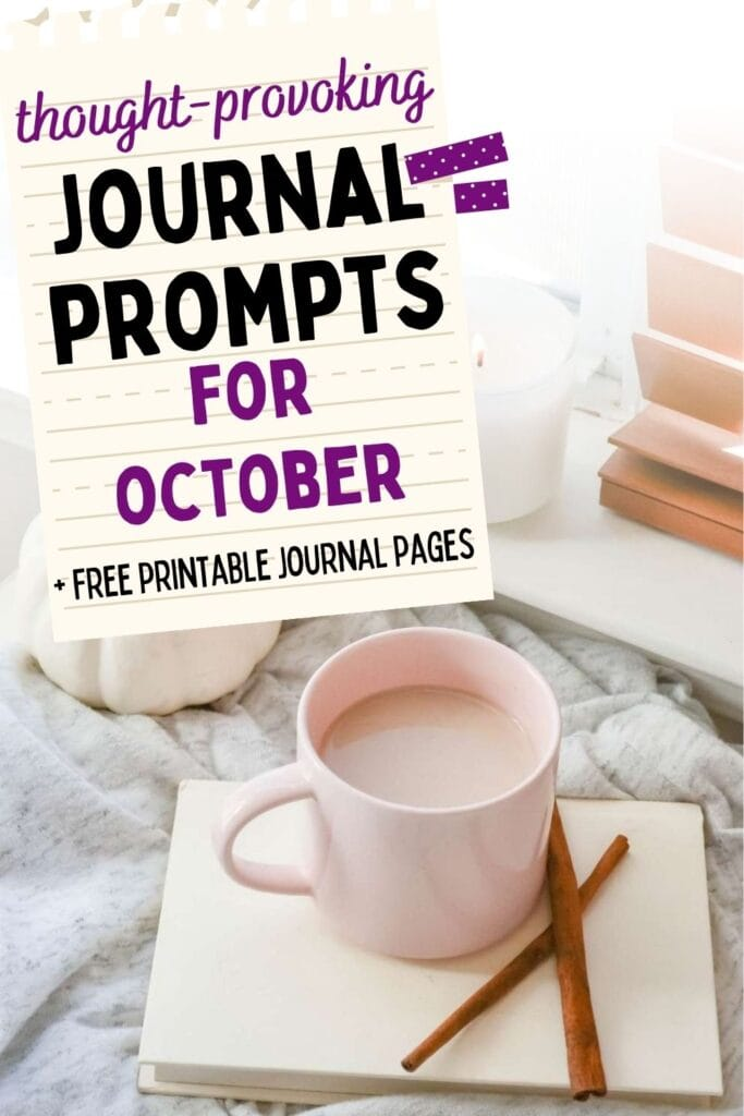 """text """"through provoking journal prompts for october + free printable journal pages"""" Below the text is a picture of a journal with two cinnamon sticks and a pink mug of coffee"""