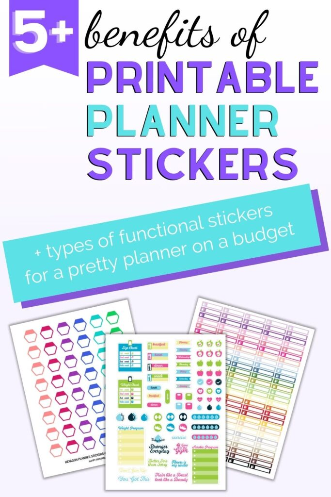 """Text """"5+ benefits of printable planner stickers + types of functional stickers for a pretty planner on a budget."""" Below the left is a flatly mockup of three printable planner sticker sheets. The front one has bright, colorful health tracker stickers. Behind are hexagon stickers and checklist header row stickers in rainbow colors."""
