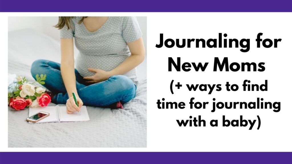 """text """"journaling for new moms (+ ways to find time for journaling with a baby)"""" next to an image of a pregnant woman holding her belly and writing in a notebook on a bed."""