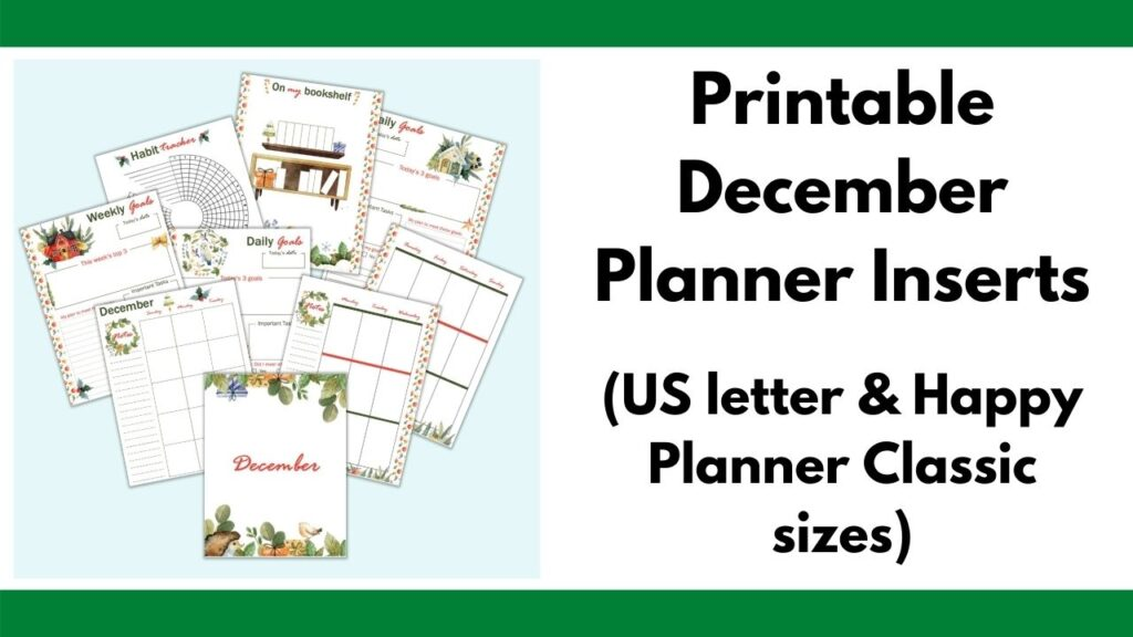 """text """"Printable December planner inserts (US letter & Happy Planner Classic sizes) on the right. ON the left is a mockup flatly of 9 printable December planner pages with watercolor illustrations. Pages include a cover page, monthly calendar, daily goals, weekly goals, weekly spread, habit tracker, and reading log."""