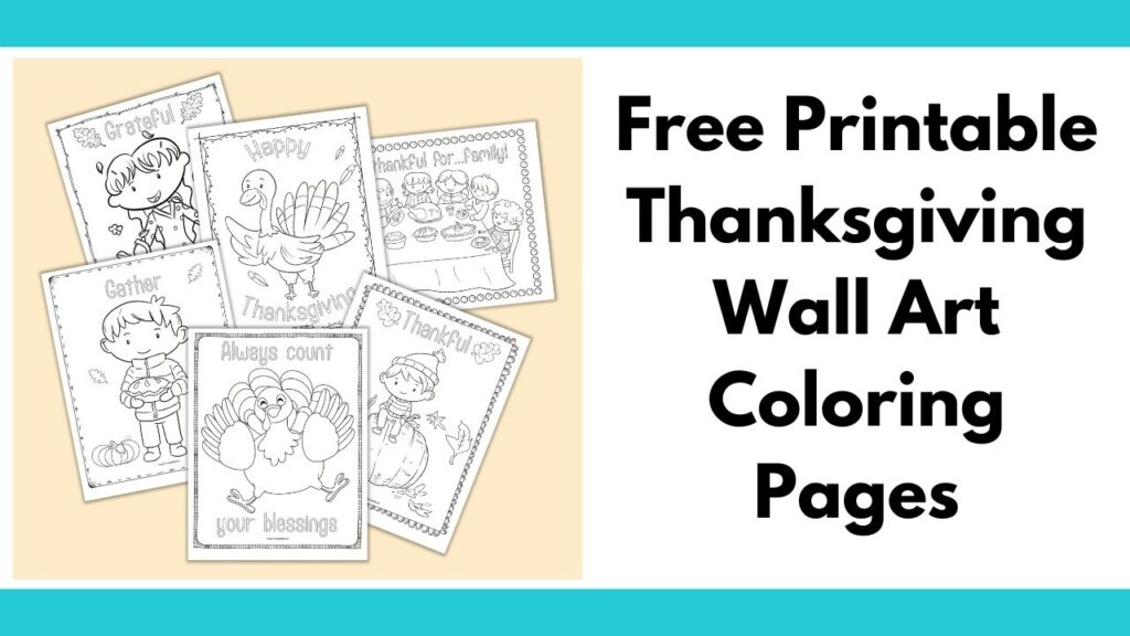 """text """"free printable Thanksgiving wall art coloring pages"""" next to a preview of 6 printable Thanksgiving coloring pages with doodle borders, line illustrations, and Thanksgiving-related words to color"""