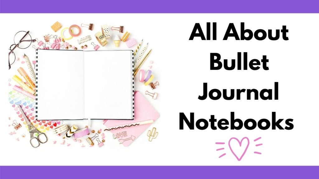 """text """"all about bullet journal notebooks"""" above a doodle heart illustration. On the left is a picture of an open blank notebook surrounded by pastel colored stationary stickers, washi tape, and pencils."""