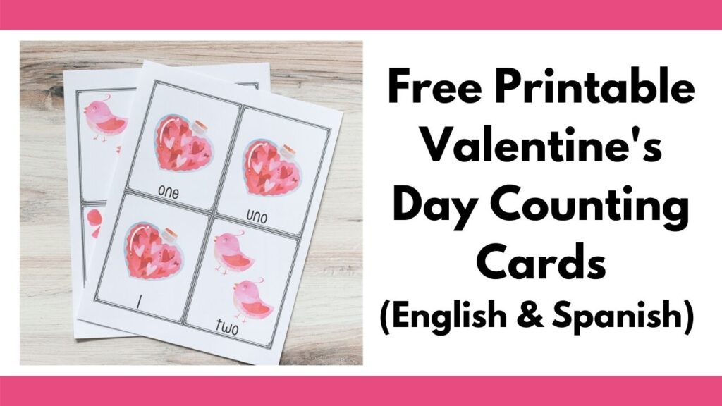 """text """"free printable Valentine's Day Counting Cards (English & Spanish"""" on the right. On the left is a picture of two printed pages with four cards each to a page. The top page has three cards with 1 bottle of hearts and one card with two pink birds. Th cards are labeled """"one, uno, 1, two"""""""