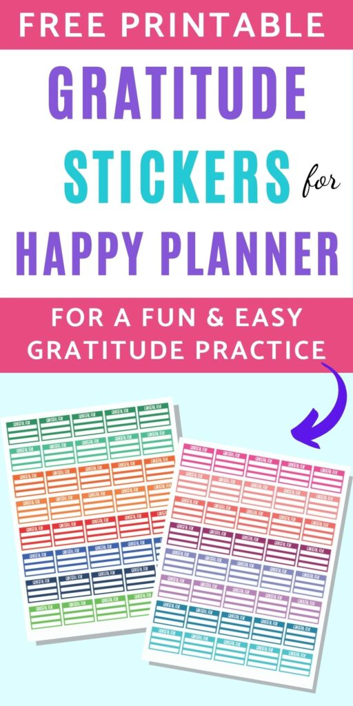 """text """"free printable gratitude stickers for happy planner for a fun and easy gratitude practice"""" above a flatlay preview of two sheets of colorful half box stickers with space tow rite three gratitudes on each sticker."""