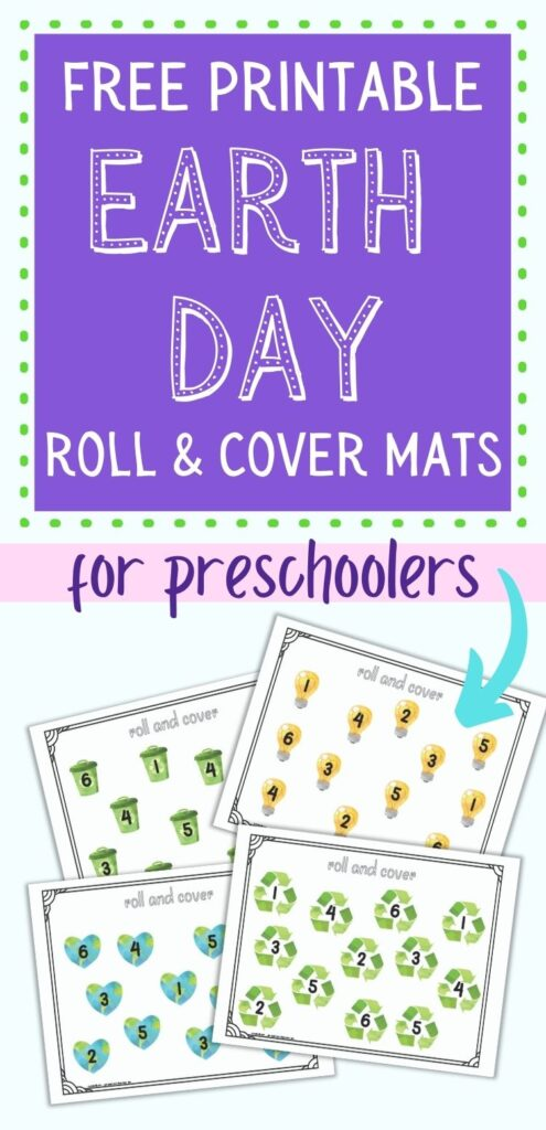 """Text """"free printable Earth Day roll and cover mats for preschoolers"""" above an image of four printable roll and cover mats for preschool math. Each page has the numbers 1-6 two times apiece. Each page has its own clip art: a planet Earth heart, a recycling symbol, a lightbulb, and a green recycling can."""