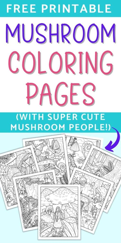 """Text """"free printable mushroom coloring pages (with super cute mushroom people!)"""" above a preview of seven printable cute woodland mushroom coloring sheets. Each one has cute, small mushroom people."""