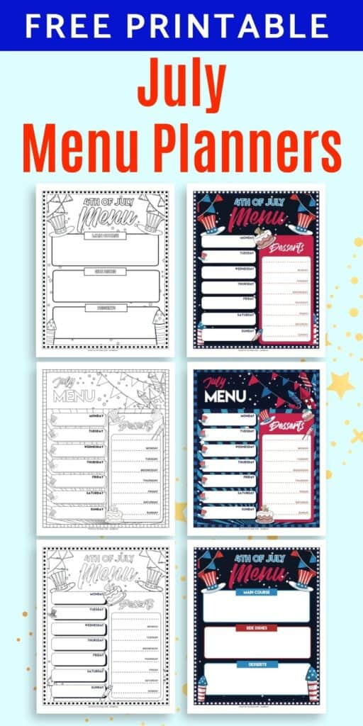 """Text """"Free printable july menu planners"""" above a 2x3 image grid of July menu planner printables. The pages on the left are black and white, on the right are in color. There are weekly menu planners for July and Fourth of July week as well as 4th of July day menu planners."""