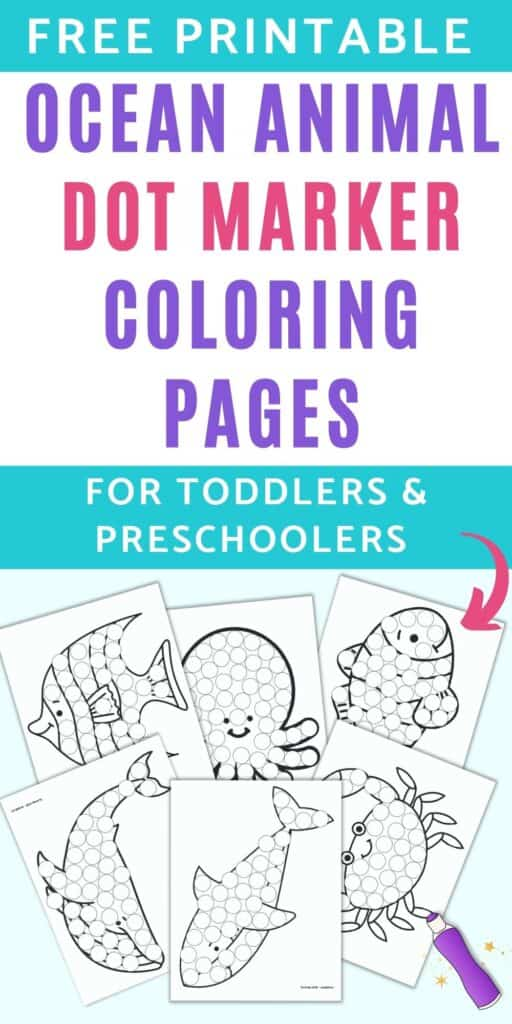 """Text """"free printable ocean animal dot marker coloring pages for toddlers and preschoolers"""" above a preview of six printable ocean animal dot marker coloring pages."""