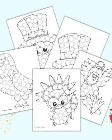 A preview with five printable dot marker coloring pages for the Fourth of July. Images include: a patriotic owl, a cute eagle, and Eagle wearing a top hat, an Uncle Sam hat, and an owl in an Uncle Sam hat