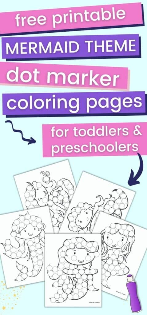 """Text """"free printable dot marker coloring pages for toddlers and preschoolers"""" above a preview of five printable dot marker coloring pages. Each page has a large black and white mermaid covered with circles to dot in with a dauber marker."""