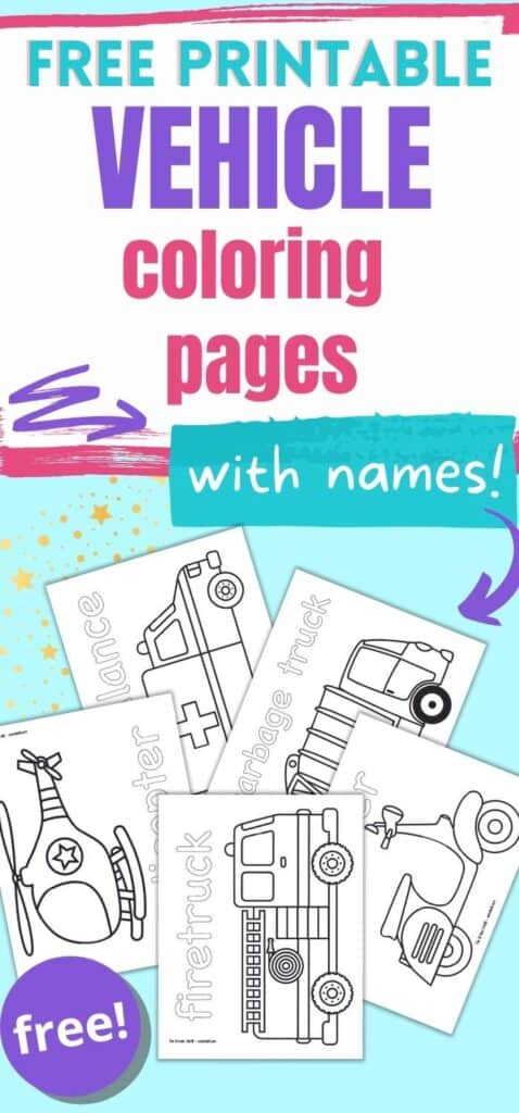"""Text """"Free printable vehicle coloring pages for kids - with names!"""" above a preview of five printable coloring pages. Each page has a vehicle. Vehicles include: a firetruck, a helicopter, an ambulance, a garbage truck, and a scooter"""