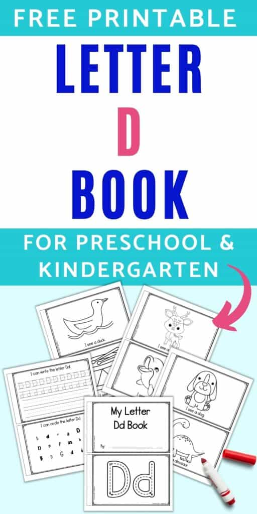 """Text """"free printable letter d book for preschool and kindergarten"""" above a preview of five pages of letter D book printable. Each sheet has two pages to cut and staple to make an emergent reader letter d book. Pages include: """"My letter Dd book,"""" correct letter formation graphics, upper and lowercase dotted letters to trace, a letter d find, I see a dog, I see a dinosaur, I see a deer, I see a dolphin, I see a duck, and I see a drum."""