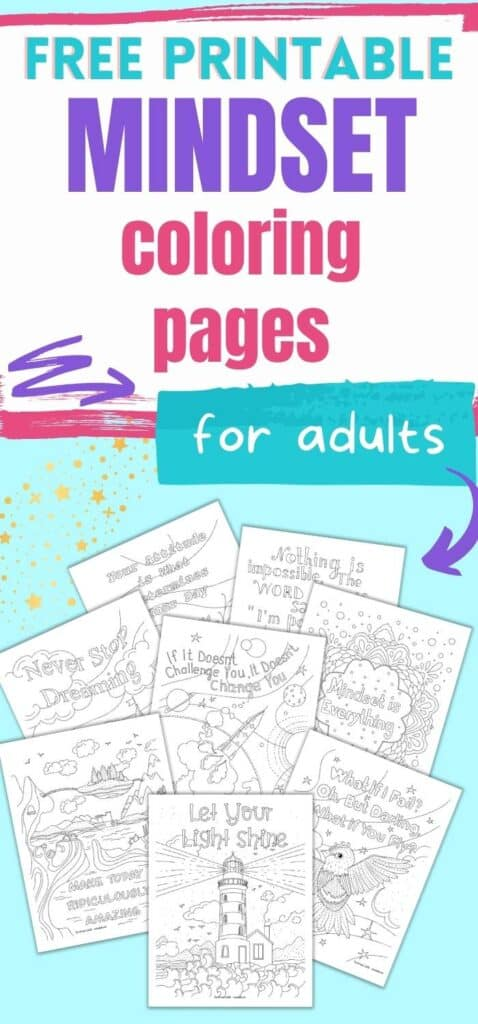 """Text """"free printable mindset coloring pages for adults"""" above a preview of eight printable coloring pages. Each page has a detailed design to color and a positive mindset quotation such as """"let your light shine"""" and """"never stop dreaming"""""""
