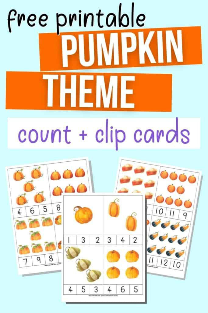"""Text """"free printable pumpkin theme count and clip cards"""" above a preview of three sheets of printable count and clip cards for preschoolers.  Each sheet has four counting clip cards with pumpkin art. The individual cards have pumpkins numbers 1-12 and three answer choices to pick from below."""