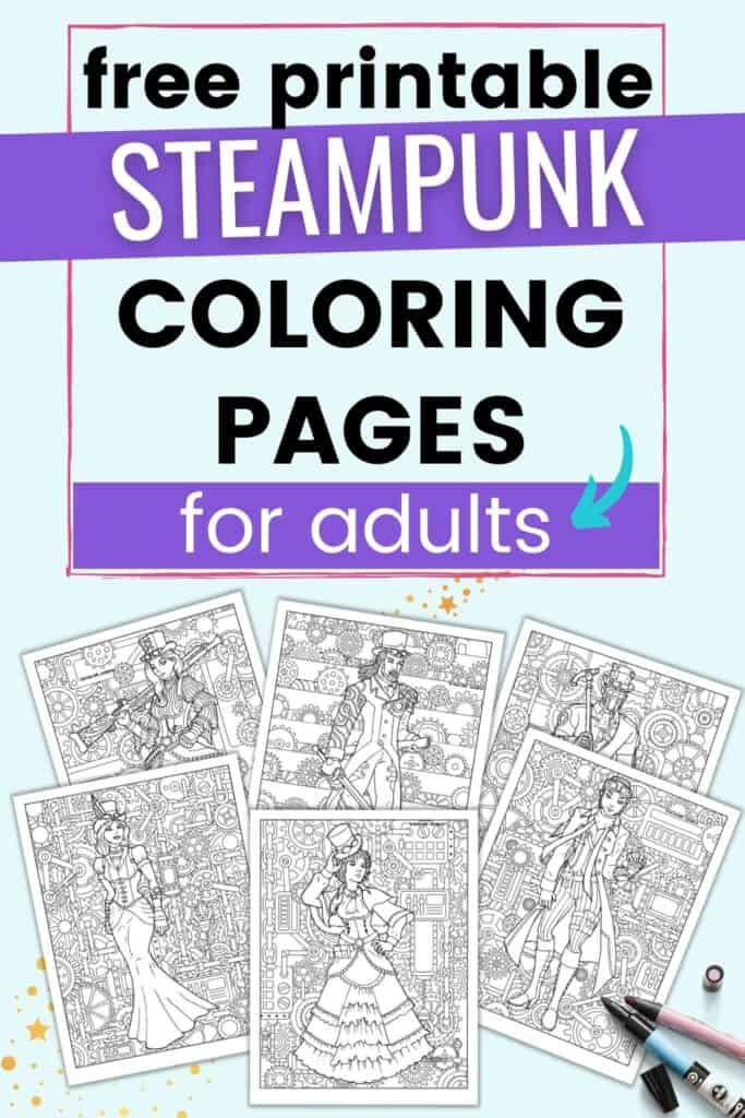 """Text """"free printable steampunk coloring pages for adults"""" above a preview of six coloring pages. Each page is filled with a detailed gear and pipe background and has a large person in steampunk clothing to color."""