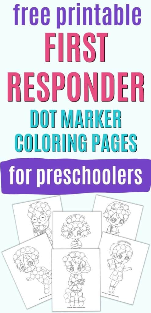 """Text """"free printable first responder dot marker coloring pages for preschoolers"""" above a preview of six printable dot marker first responder coloring pages. Each page has a cartoon image of a first responder with circles to dot in with a dauber marker."""
